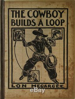Lon Megargee The Cowboy Builds a Loop, 1933, First Edition, Signed by Author